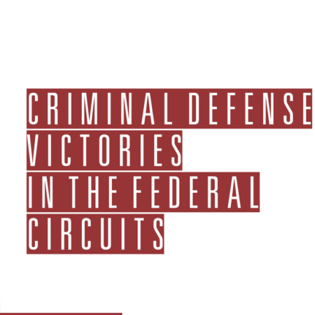 Criminal Defense Victories in the Federal Circuits